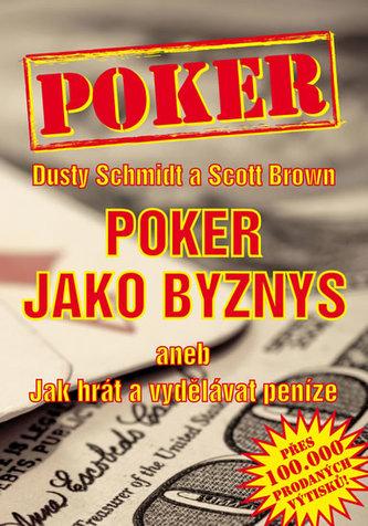 Poker jako byznys aneb jak hrát a vydělávat peníze - Schmidt Dusty, Brown Scott,
