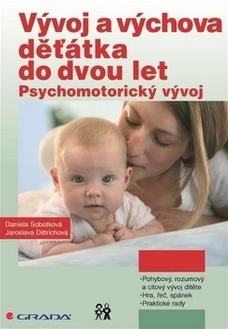 Vývoj a výchova děťátka do dvou let - Psychomotorický vývoj - Sobotková Daniela, Dittrichová Jaroslava,