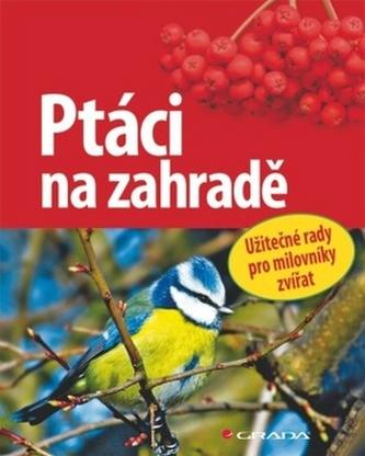 Ptáci na zahradě - Užitečné rady pro milovníky přírody - Schmid Ulrich