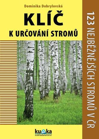 Klíč k určování stromů - 123 nejběžnějších stromů v ČR - Dobrylovská Dominika