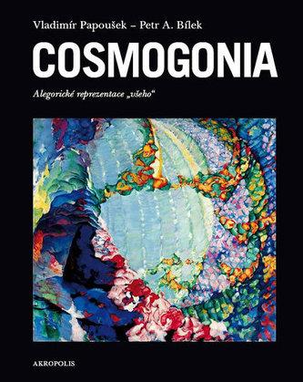 Cosmogonia - Alegorické reprezentace všeho - Papoušek Vladimír, Bílek Petr A.,