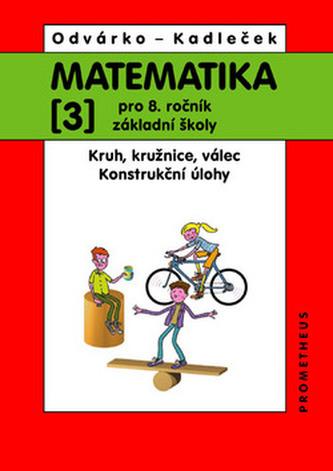 Matematika 3 pro 8. ročník ZŠ - Kruh, kružnice, válec; konstrukční úlohy - Odvárko Oldřich, Kadleček Jiří,
