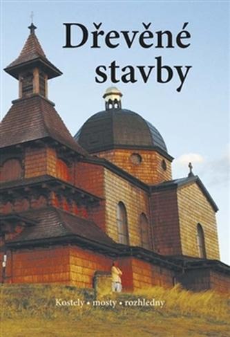 Dřevěné stavby - Kostely • mosty • rozhledny - Hejátko Pavel Josefovič a kolektiv