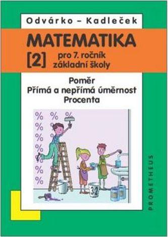 Matematika pro 7. ročník ZŠ - 2. díl (Poměr; přímá a nepřímá úměrnost...) - 3. vydání - Odvárko Oldřich, Kadleček Jiří,