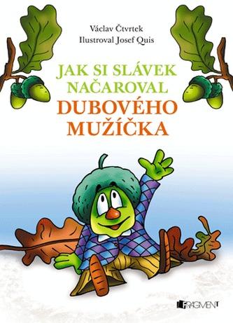 Václav Čtvrtek – Jak si Slávek načaroval dubového mužíčka - Quis Josef