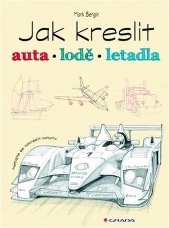 Jak kreslit auta, lodě, letadla - Bergin Mark