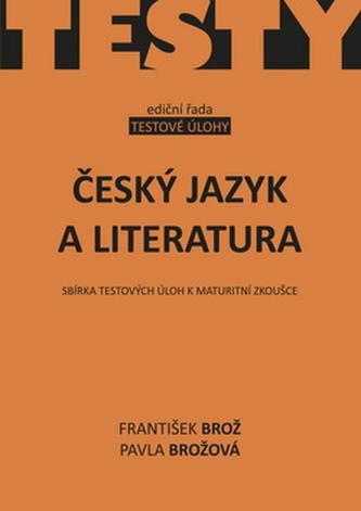Český jazyk a literatura - Sbírka testových úloh k maturitní zkoušce - Brož František, Brožová Pavla,
