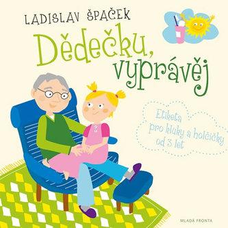 Dědečku, vyprávěj - Etiketa pro kluky a holčičky od tří let + CD - Špaček Ladislav