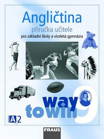Angličtina 9 pro ZŠ a víceletá gymnázia Way to Win - příručka učitele