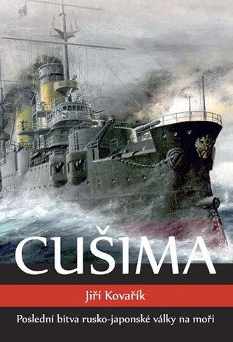 Cušima - Poslední bitva rusko-japonské války na moři - Kovařík Jiří