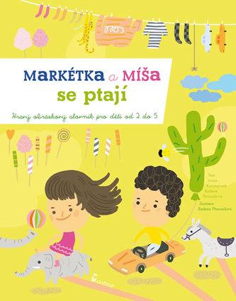 Markétka a Míša se ptají - Hravý obrázkový slovník pro děti od 2 do 5 let - Kocmanová Ivana, Přenosilová Radana,