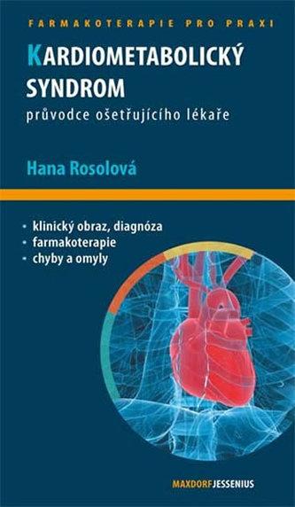 Kardiometabolický syndrom - Průvodce ošetřujícího lékaře - Hana Rosolová