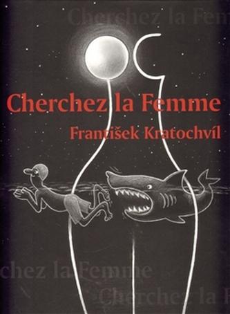 Cherchez la Femme - Riskantní hry mužů a žen - František Kratochvíl