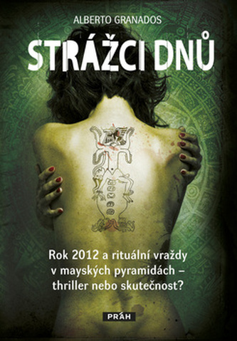 Strážci dnů - Rok 2012 a rituální vraždy v mayských pyramidách – thriller nebo skutečnost? - Alberto Granados