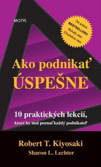 Ako podnikať úspešne - Robert T. Kiyosaki; Sharon L. Lechter