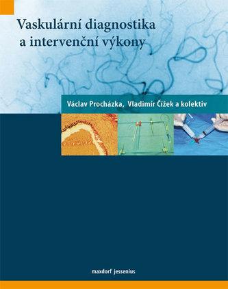 Vaskulární diagnostika a intervenční výkony - Čížek Vladimír, Procházka Václav,