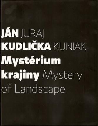 Mystérium krajiny Mystery of Landscape - Juraj Kuniak; Ján Kudlička