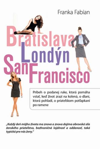 Bratislava Londýn San Francisco - Franka Fabian