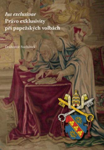 Ius exklusive Právo exklusivity při papežských volbách - Drahomír Suchánek