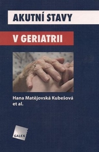 Akutní stavy v geriatrii - Hana Matějovská Kubešová