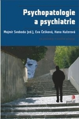 Psychopatologie a psychiatrie - Mojmír Svoboda; Eva Češková; Hana Kučerová