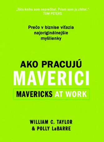 Ako pracujú maverici - William C, Taylor; Polly LeBarre