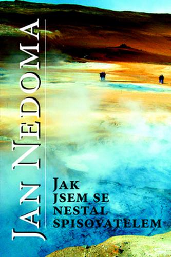 Jak jsem se nestal spisovatelem - Jan Nedoma