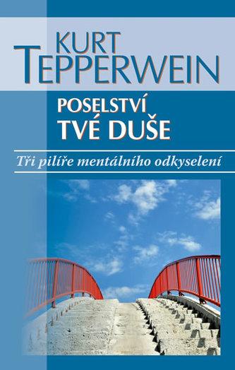 Poselství tvé duše - Tři pilíře mentálního odkyselení - Kurt Tepperwein