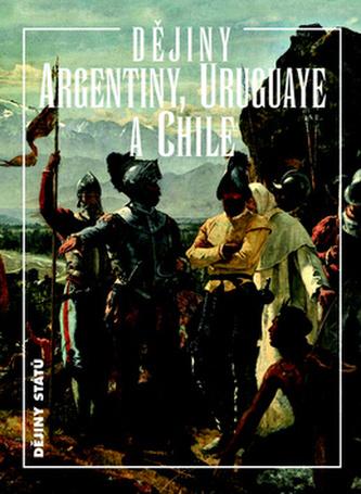 Dějiny Argentiny, Uruguaye a Chile - Jiří Chalupa