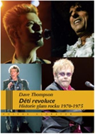 Děti revoluce - Historie glam rocku 1970–75 - Dave Thompson