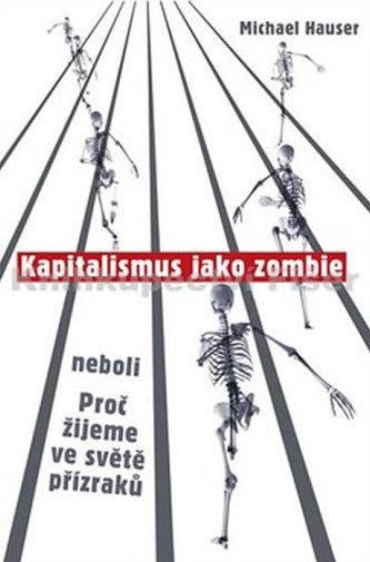 Kapitalismus jako zombie neboli Proč žijeme ve světě přízraků - Hauser Michael