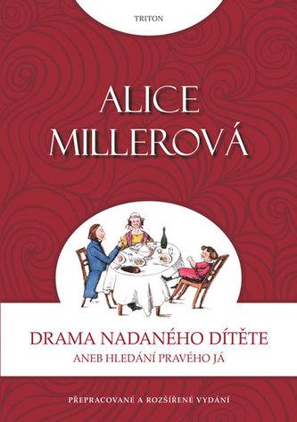 Drama nadaného dítěte aneb Hledání pravého já - Alice Miller