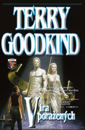 Meč pravdy 6 - Víra poražených - Terry Goodkind