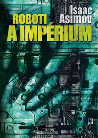 Roboti a impérium - Isaac Asimov