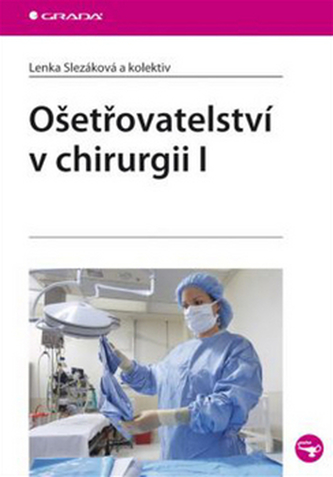 Ošetřovatelství v chirurgii I. - Lenka Slezáková