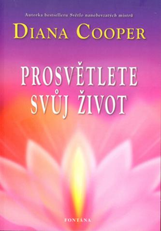 Prosvětlete svůj život - Diana Cooper