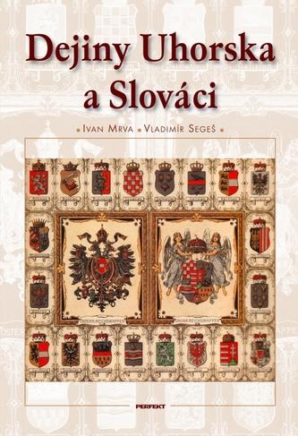 Dejiny Uhorska a Slováci - Ivan Mrva; Vladimír Segeš