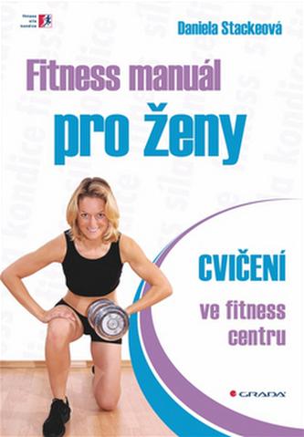 Fitness manuál pro ženy - cvičení ve fitness centru - Stackeová Daniela