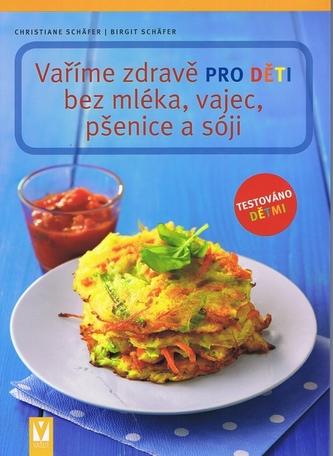 Vaříme zdravě pro děti bez mléka, vajec, pšenice a sóji - Schäfer Christiane, Schäfer Birgit,
