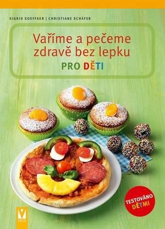 Vaříme a pečeme zdravě bez lepku pro děti - Soeffker Sigrid, Schäfer Christiane,