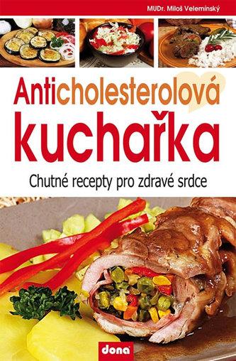 Anticholesterolová kuchařka - Chutné recepty pro zdravé srdce - Velemínský Miloš