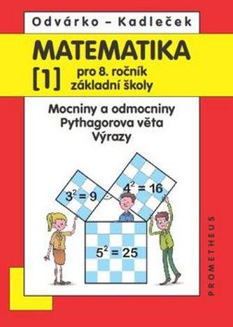 Matematika 1 pro 8. ročník ZŠ – Mocniny a odmocniny, Pythagorova věta, výrazy - 2. vydání - Odvárko Oldřich, Kadleček Jiří