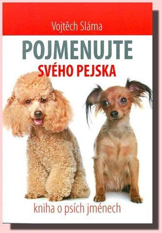 Pojmenujte svého pejska - Kniha o psích jménech - Sláma Vojtěch