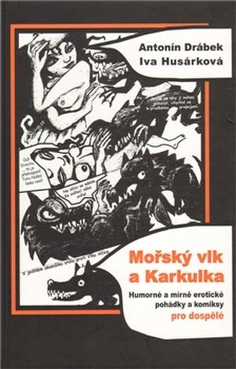 Mořský vlk a Karkulka - Humorné a mírně erotické pohádky a komiksy pro dospělé - Drábek Antonín, Husárková Iva,