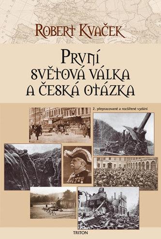 První světová válka a česká otázka - 2. vydání - Kvaček Robert