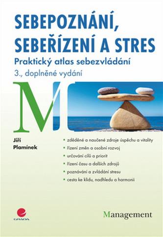 Sebepoznání, sebeřízení a stres - Praktický atlas sebezvládání - 3. vydání - Plamínek Jiří