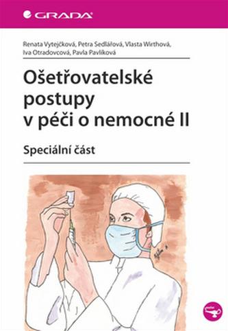 Ošetřovatelské postupy v péči o nemocné II - Speciální část - Vytejčková Renata
