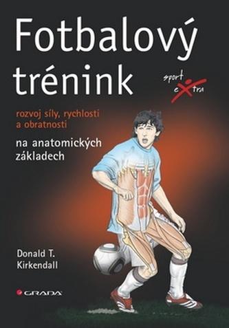 Fotbalový trénink - rozvoj síly, rychlosti a obratnosti na anatomických základech - Kirkendall Donald T.