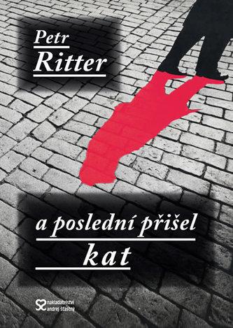 A poslední přišel kat - Ritter Petr