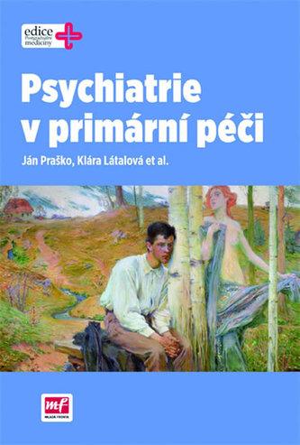 Psychiatrie v primární péči - Ján Praško; Klára Látalová